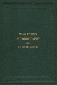 A Burlesque Autobiography and First Romance - Mark Twain