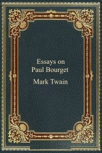 Essays on Paul Bourget - Mark Twain