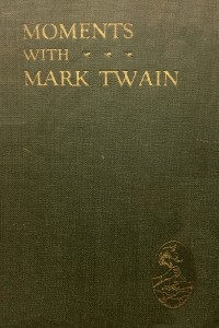 Moments with Mark Twain - Mark Twain