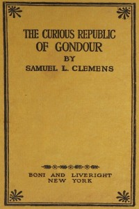 The Curious Republic of Gondour and Other Whimsical Sketches - Mark Twain