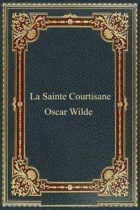 La Sainte Courtisane - Oscar Wilde