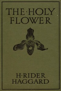 Allan and the Holy Flower - Henry Rider Haggard