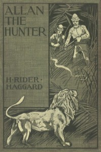 Allan The Hunter A Tale of Three Lions - Henry Rider Haggard