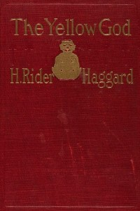 The Yellow God An Idol of Africa - Henry Rider Haggard