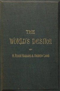 The Worlds Desire - Henry Rider Haggard and Andrew Lang