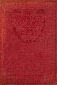 The Wanderers Necklace - Henry Rider Haggard