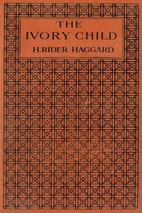 The Ivory Child - Henry Rider Haggard