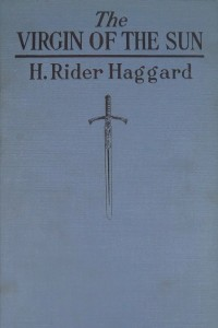 The Virgin of the Sun - Henry Rider Haggard