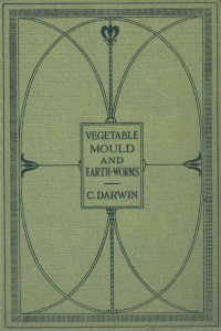 The Formation of Vegetable Mould Through the Action of Worms - Charles Darwin