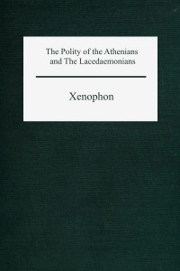The Polity of the Athenians and the Lacedaemonians - Xenophon
