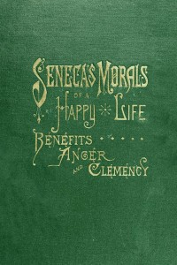 Senecas Morals of a Happy Life Benefits Anger and Clemency - Seneca