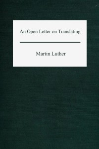 An Open Letter on Translating - Martin Luther
