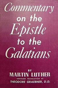 Commentary on the Epistle to the Galatians - Martin Luther