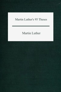 Martin Luthers 95 Theses - Martin Luther