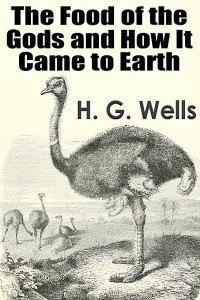 The Food of the Gods and How It Came to Earth - HG Wells