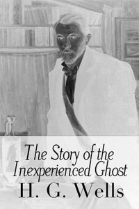 The Story of the Inexperienced Ghost - HG Wells