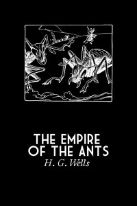 The Empire of the Ants - HG Wells