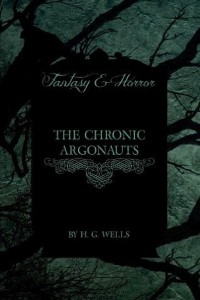 The Chronic Argonauts - HG Wells