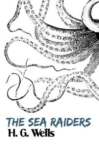 The Sea Raiders - HG Wells