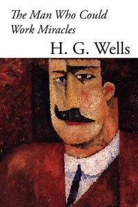 The Man Who Could Work Miracles - HG Wells