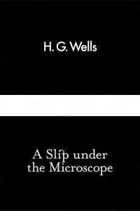 A Slip Under the Microscope - HG Wells