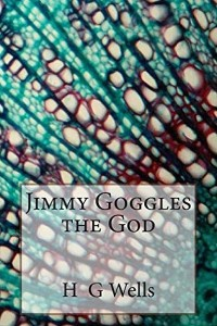 Jimmy Goggles the God - HG Wells