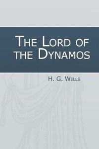 The Lord of the Dynamos - HG Wells