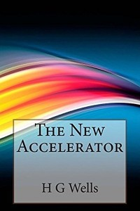 The New Accelerator - HG Wells