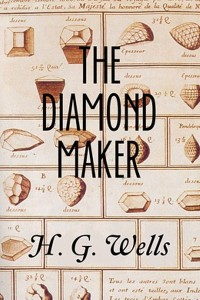 The Diamond Maker - HG Wells
