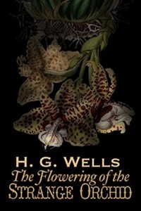 The Flowering of the Strange Orchid - HG Wells