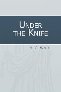 Under the Knife - HG Wells