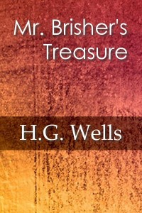Mr Brishers Treasure - HG Wells