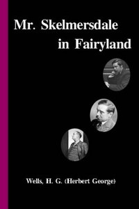 Mr Skelmersdale in Fairyland - HG Wells