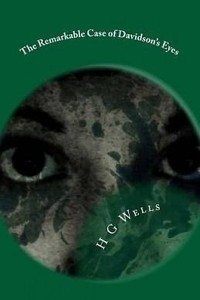 The Remarkable Case of Davidsons Eyes - HG Wells