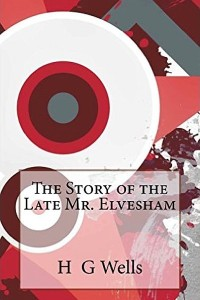 The Story of the Late Mr Elvesham - HG Wells