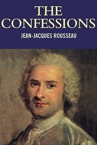 The Confessions - Jean-Jacques Rousseau