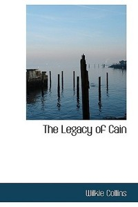 The Legacy of Cain - William Wilkie Collins
