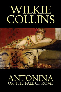 Antonina or The Fall of Rome - William Wilkie Collins