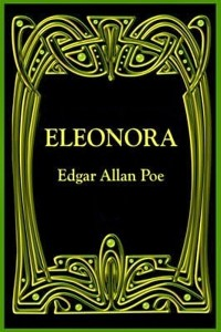 an analysis of eleonora by edgar allan poe Edgar allan poe (1809-1849) is one of the foremost american authors and poets of his age, and in fact any age considered by many critics as an exponent of the romantic movement in america, poe's brand of romanticism is better.