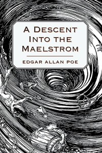 A Descent into the Maelstrom - Edgar Allan Poe