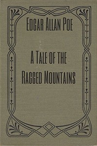 A Tale of the Ragged Mountains - Edgar Allan Poe