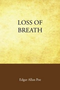 Loss of Breath - Edgar Allan Poe