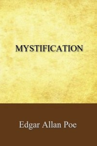 Mystification - Edgar Allan Poe
