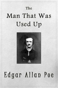 The Man That Was Used Up - Edgar Allan Poe