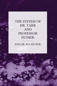 The System of Doctor Tarr and Professor Fether - Edgar Allan Poe