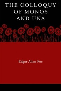 The Colloquy of Monos and Una - Edgar Allan Poe