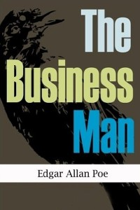 The Business Man - Edgar Allan Poe