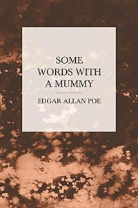 Some Words with a Mummy - Edgar Allan Poe