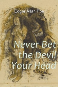 Never Bet the Devil Your Head - Edgar Allan Poe
