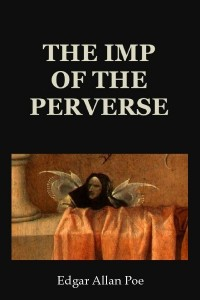 The Imp of the Perverse - Edgar Allan Poe